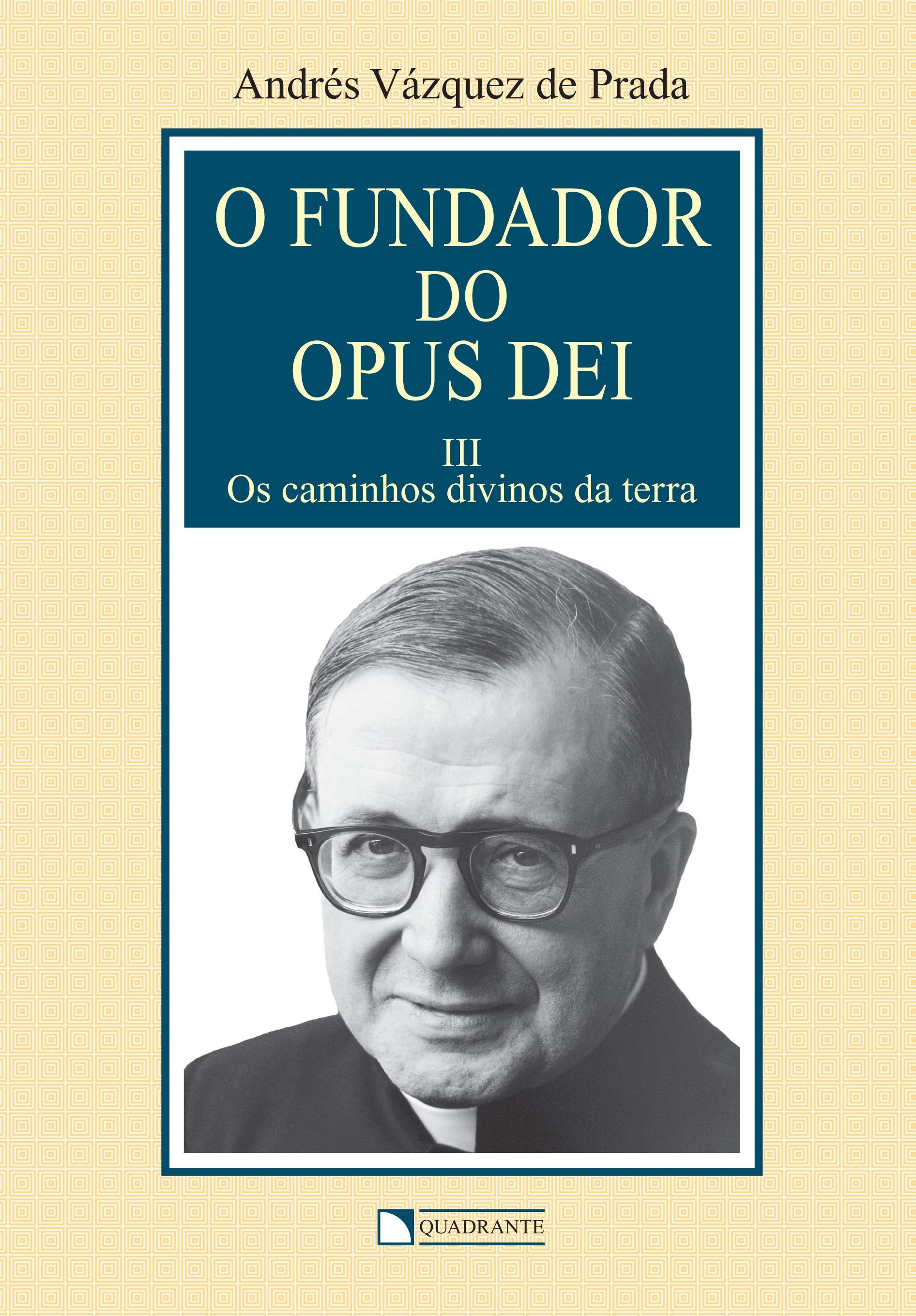 O Fundador do Opus Dei - Volume 3 - Os caminhos divinos da terra